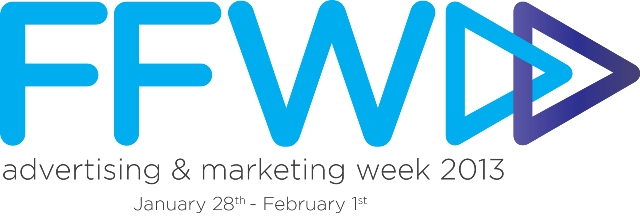 FFWD Advertising and Marketing Week 2013 January 28 - February 1st